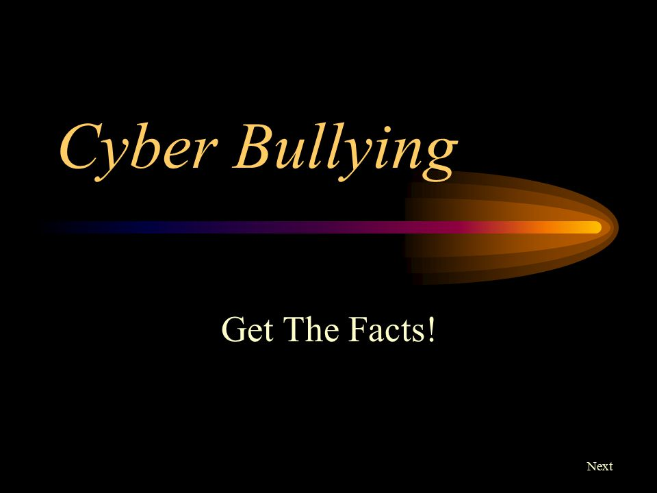 Cyber Bullying Get The Facts! Next