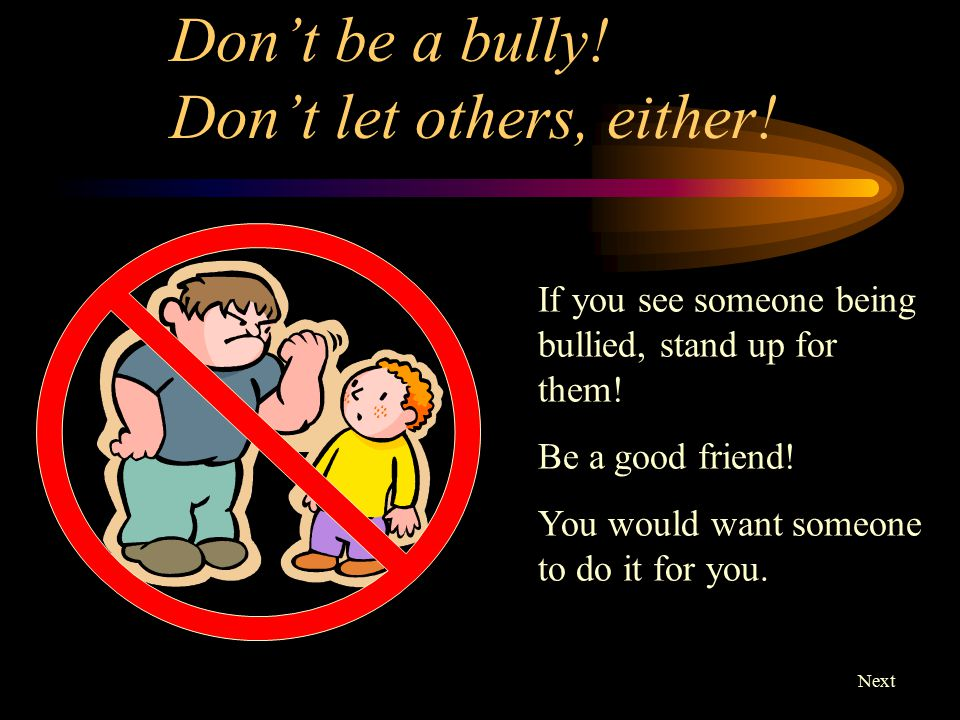 Don't be a bully! Don't let others, either!