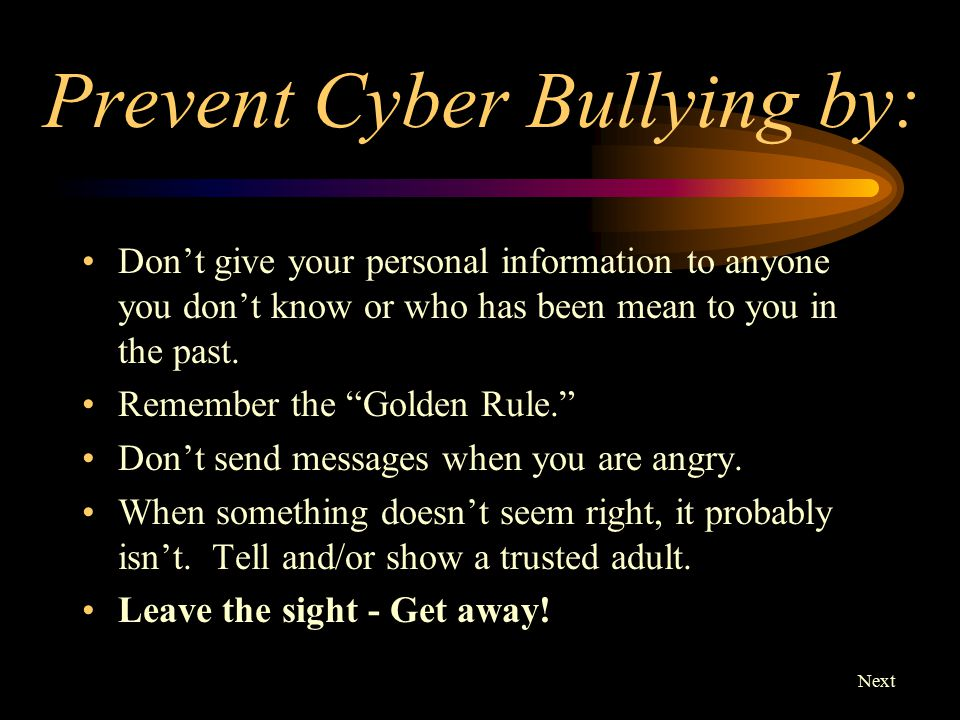 Prevent Cyber Bullying by:
