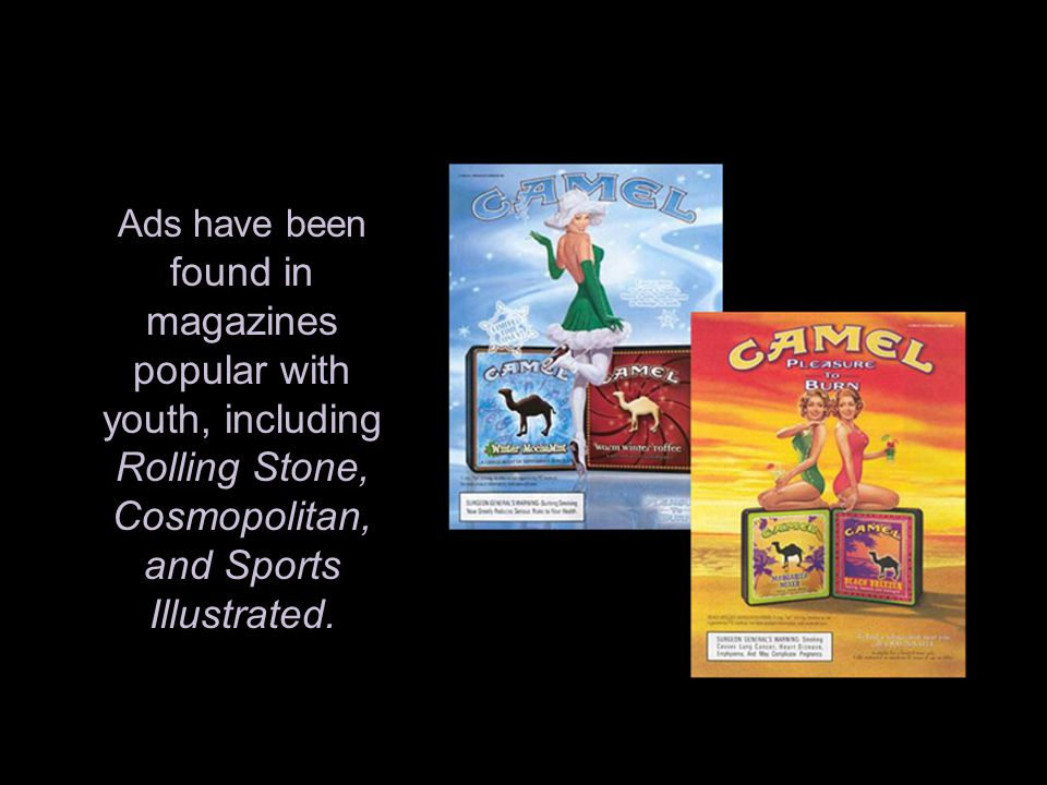 Ads have been found in magazines popular with youth, including Rolling Stone, Cosmopolitan, and Sports Illustrated.