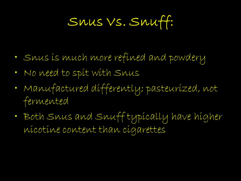 Snus Vs. Snuff: Snus is much more refined and powdery