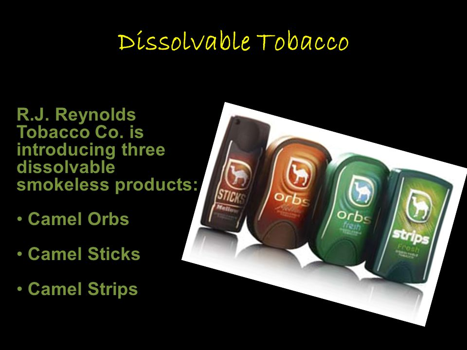 Dissolvable Tobacco R.J. Reynolds Tobacco Co. is introducing three dissolvable smokeless products: Camel Orbs.