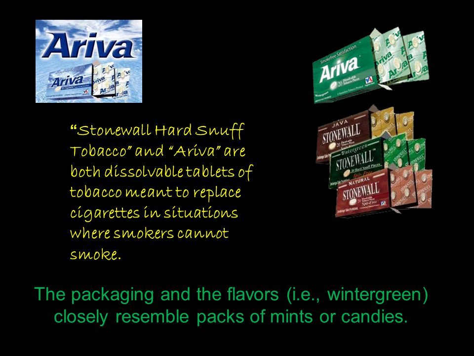 Stonewall Hard Snuff Tobacco and Ariva are both dissolvable tablets of tobacco meant to replace cigarettes in situations where smokers cannot smoke.