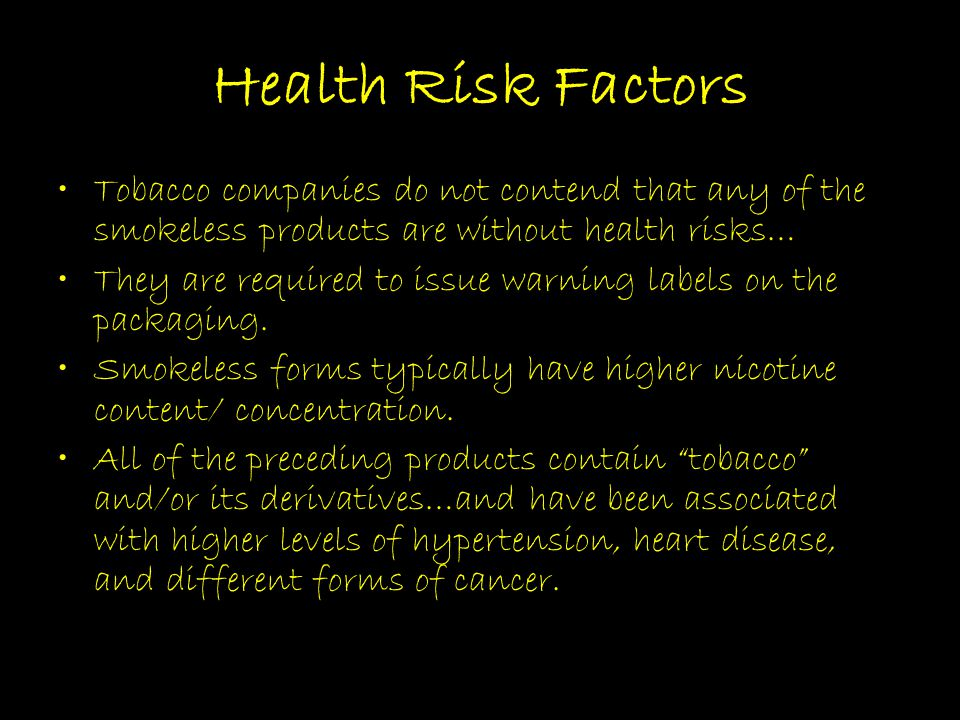 Health Risk Factors Tobacco companies do not contend that any of the smokeless products are without health risks…