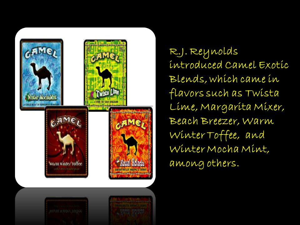 R.J. Reynolds introduced Camel Exotic Blends, which came in flavors such as Twista Lime, Margarita Mixer, Beach Breezer, Warm Winter Toffee, and Winter Mocha Mint, among others.