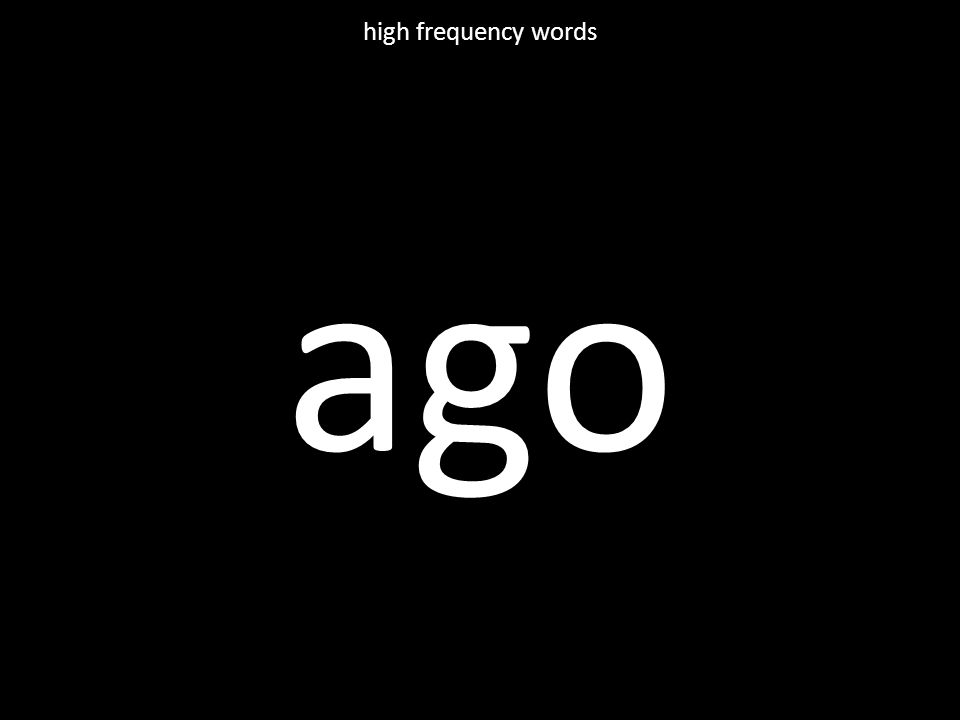 ago high frequency words