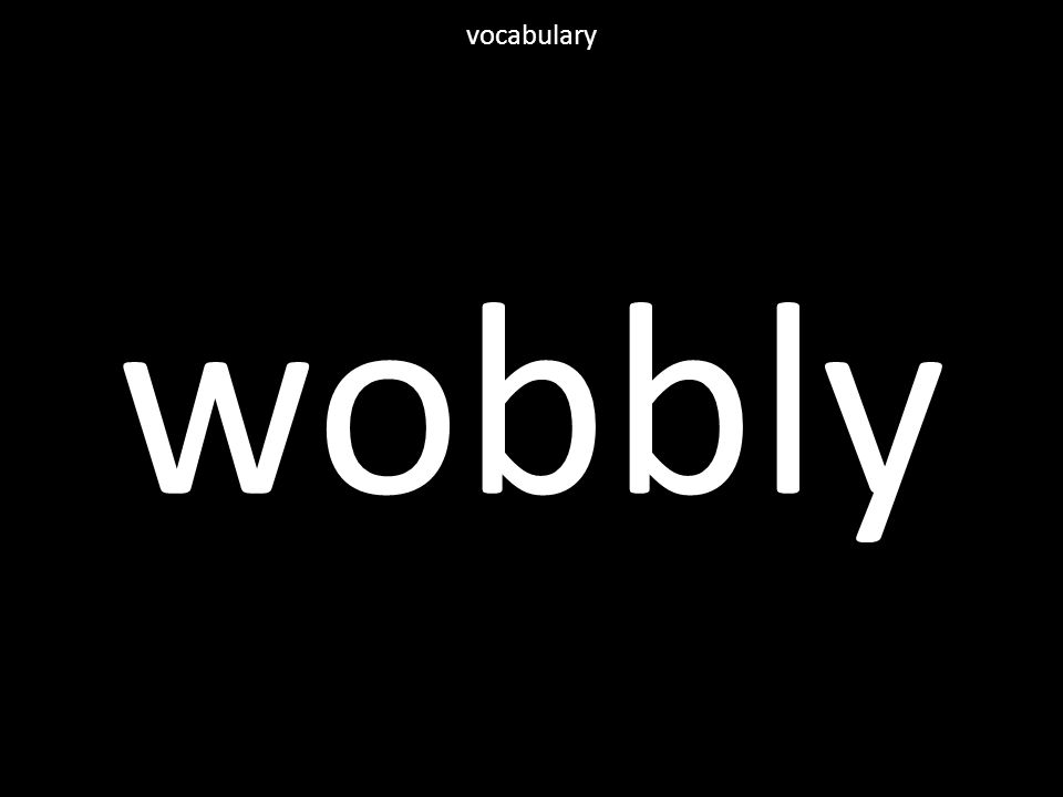 wobbly vocabulary