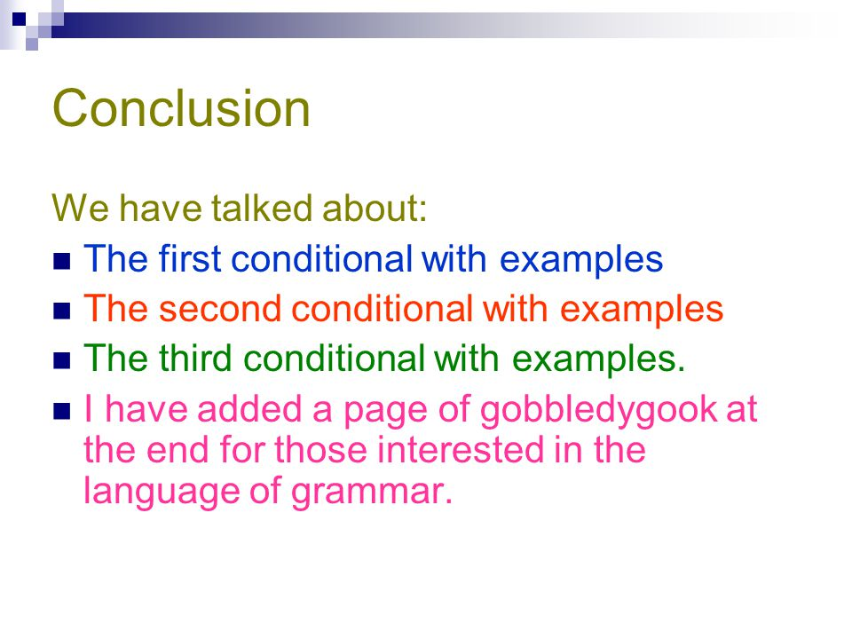 Conclusion We have talked about: The first conditional with examples