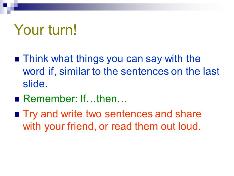 Your turn! Think what things you can say with the word if, similar to the sentences on the last slide.