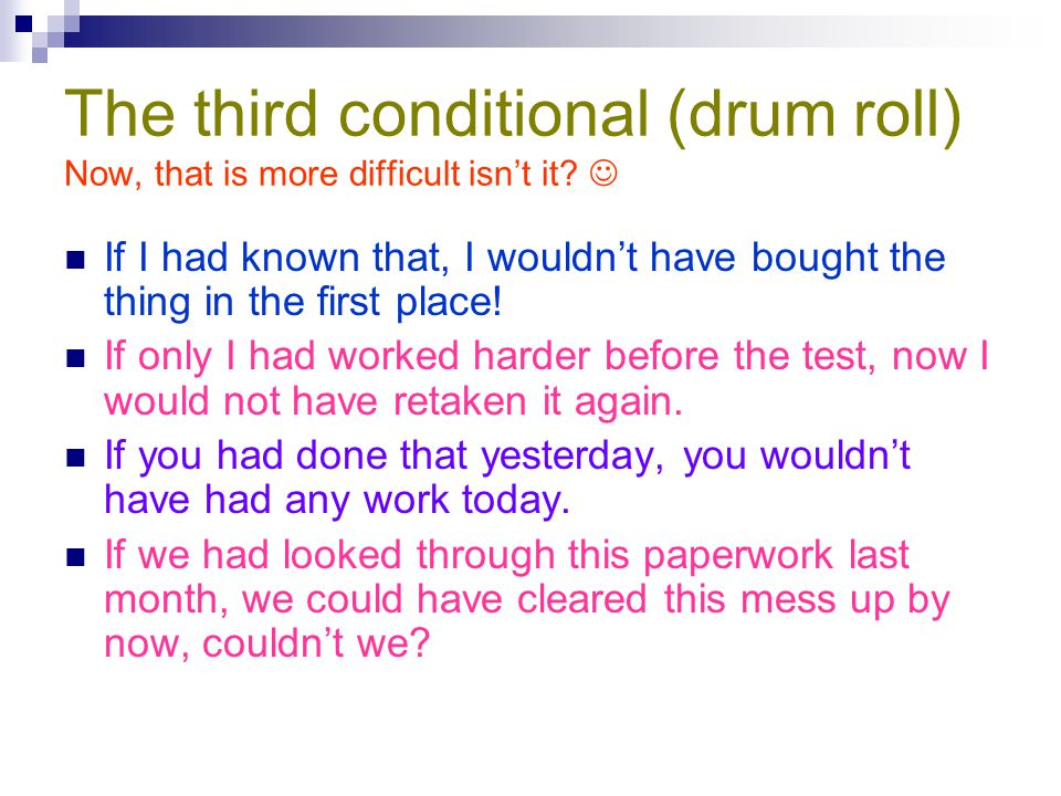 The third conditional (drum roll) Now, that is more difficult isn't it