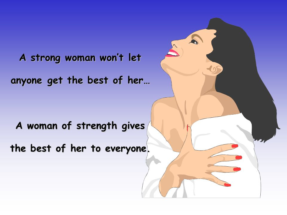 A strong woman won't let anyone get the best of her…