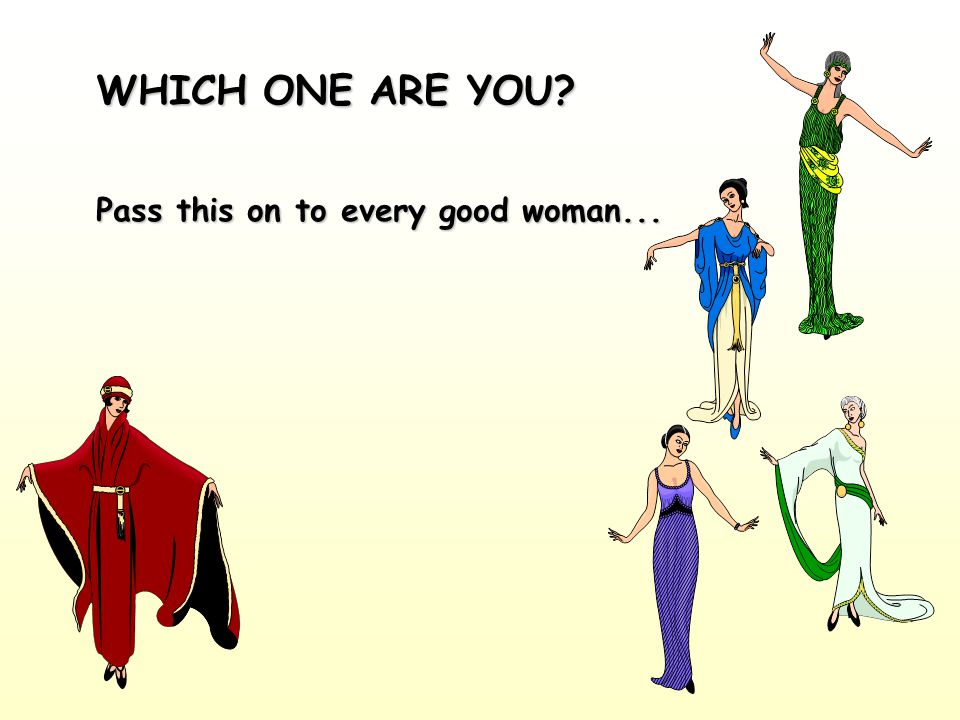 WHICH ONE ARE YOU Pass this on to every good woman...