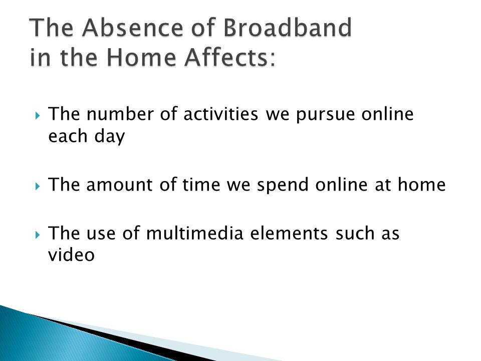 The Absence of Broadband in the Home Affects:
