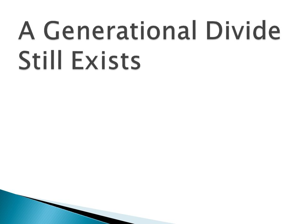 A Generational Divide Still Exists