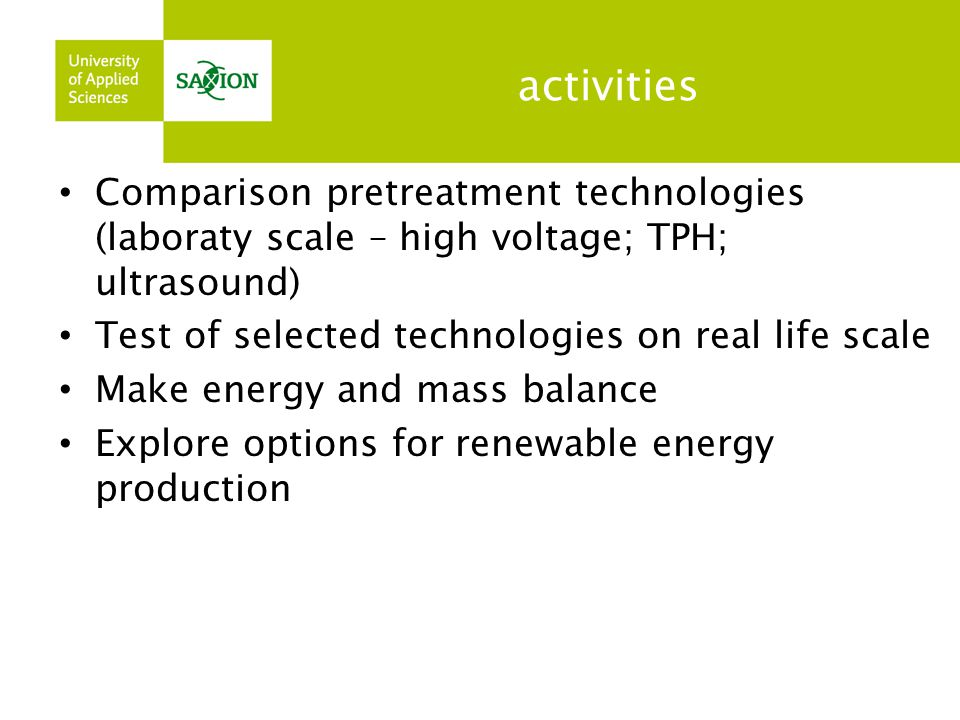 activities Comparison pretreatment technologies (laboraty scale – high voltage; TPH; ultrasound) Test of selected technologies on real life scale.