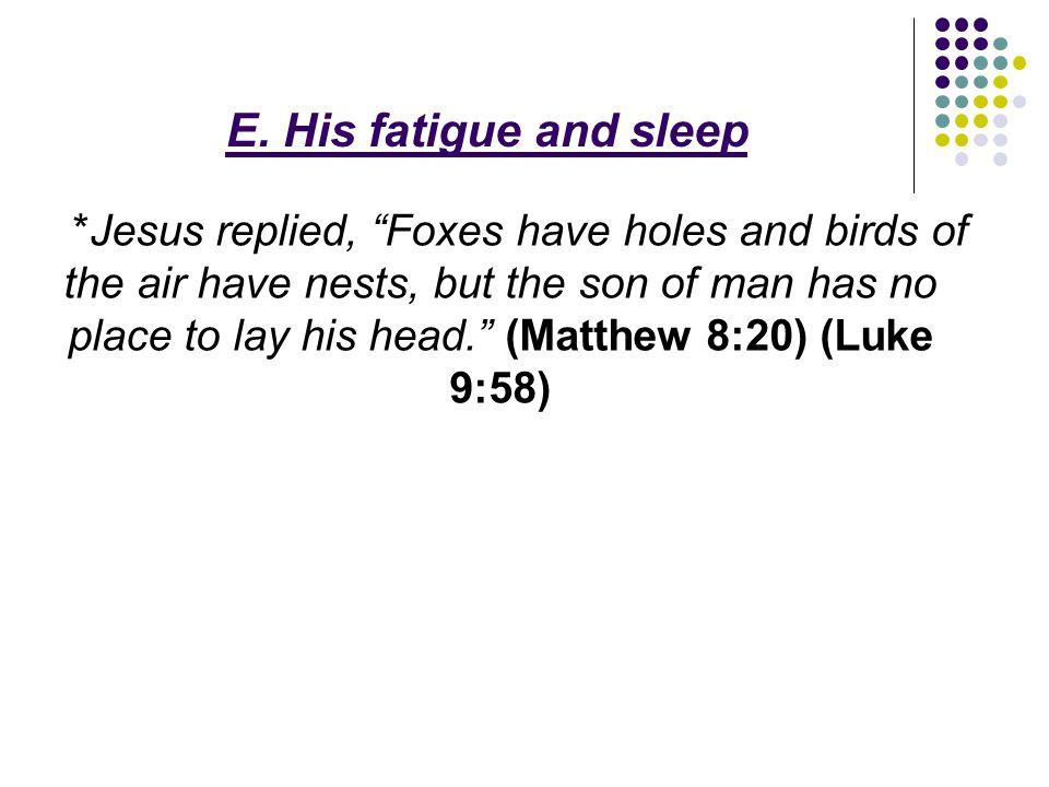 E. His fatigue and sleep