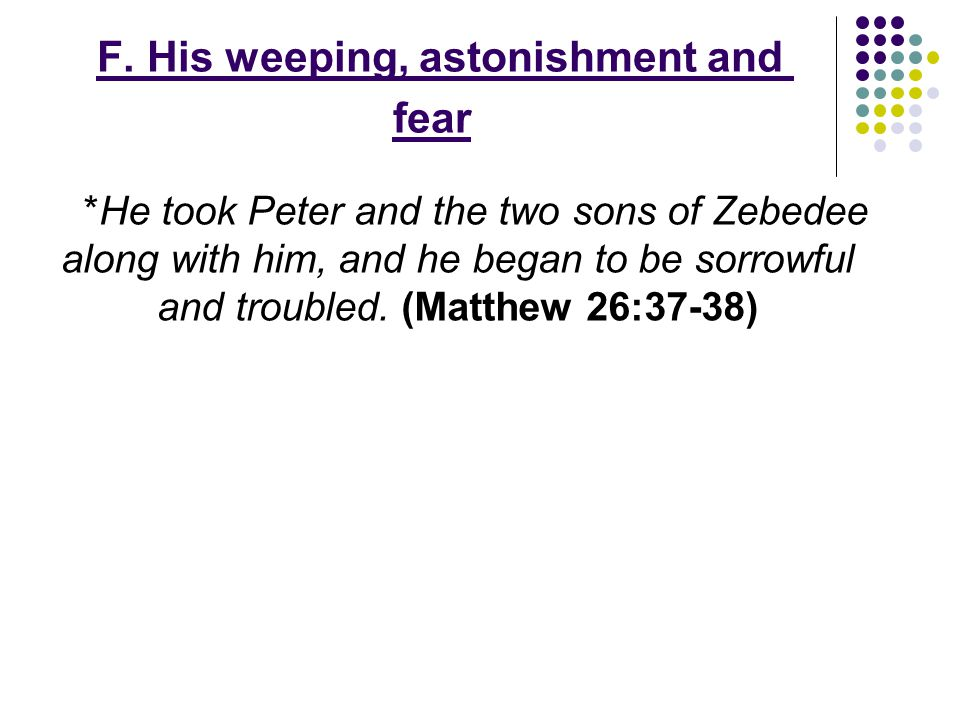 F. His weeping, astonishment and fear