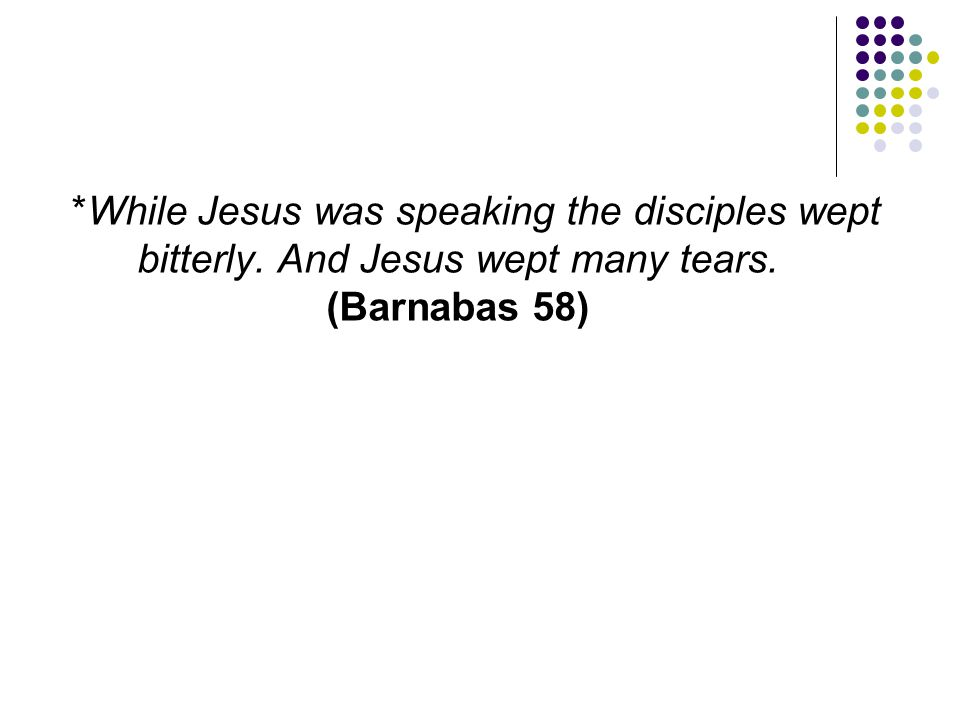 While Jesus was speaking the disciples wept bitterly