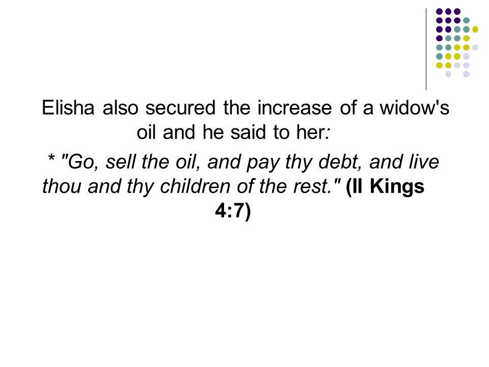 Elisha also secured the increase of a widow s oil and he said to her: