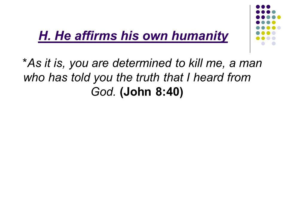 H. He affirms his own humanity