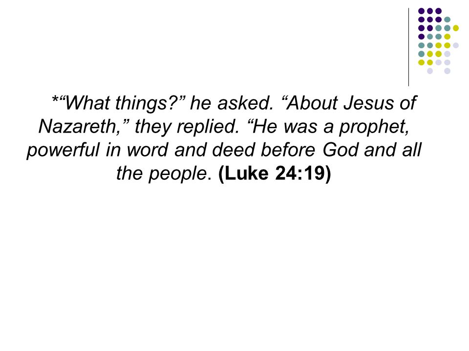 What things. he asked. About Jesus of Nazareth, they replied