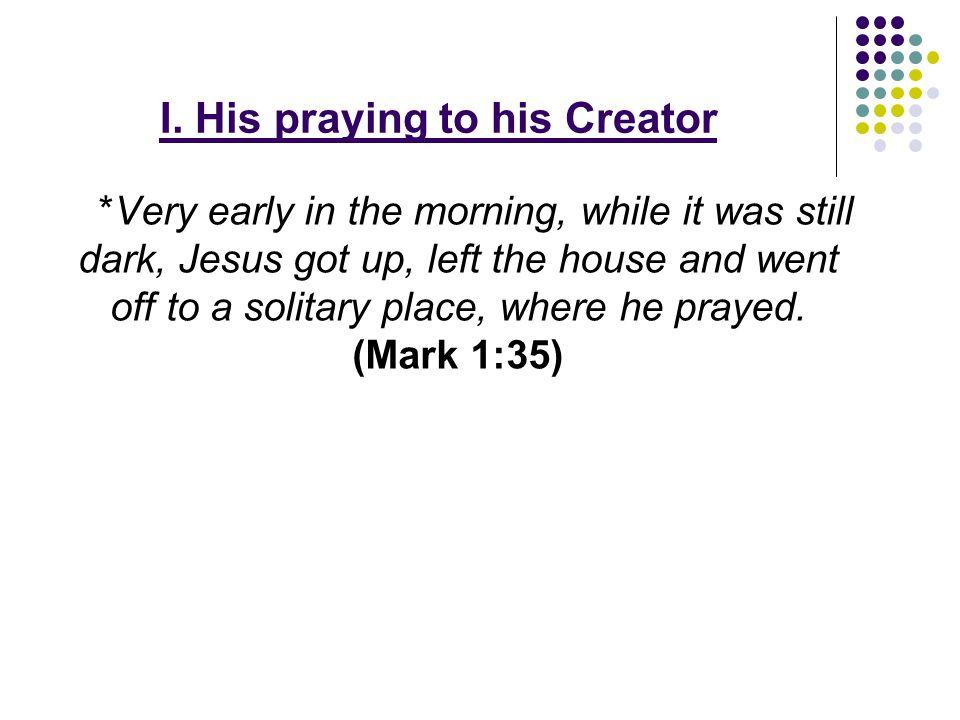 I. His praying to his Creator