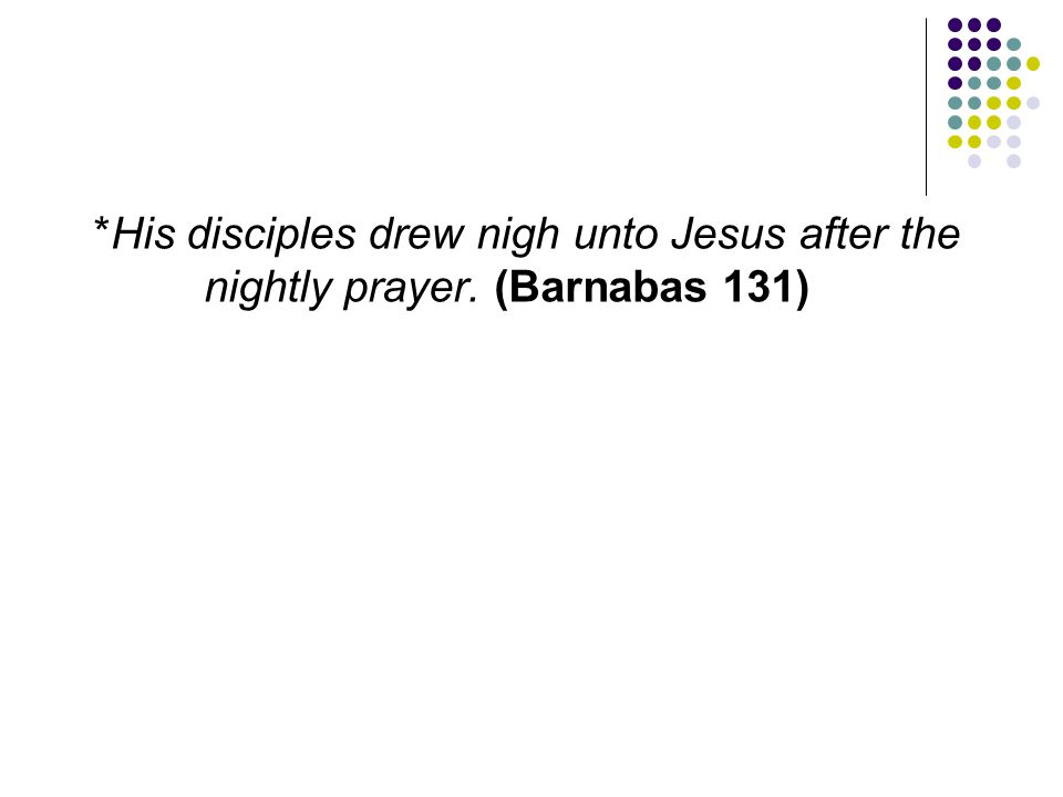His disciples drew nigh unto Jesus after the nightly prayer