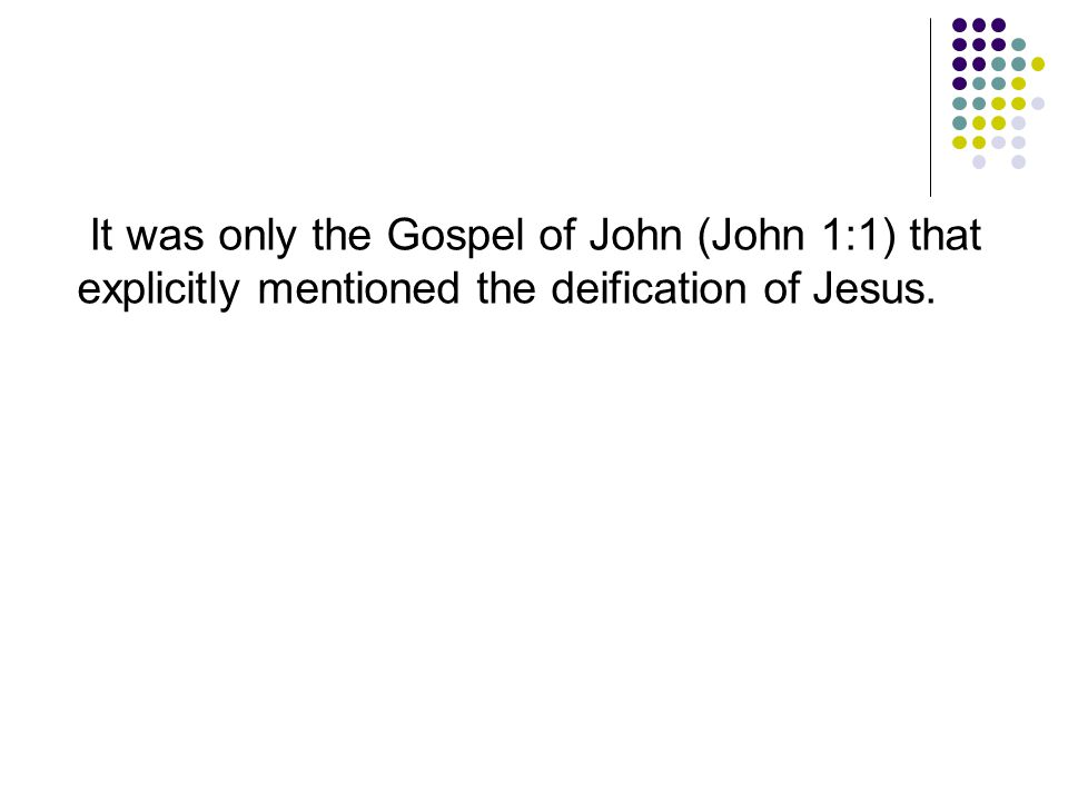It was only the Gospel of John (John 1:1) that explicitly mentioned the deification of Jesus.