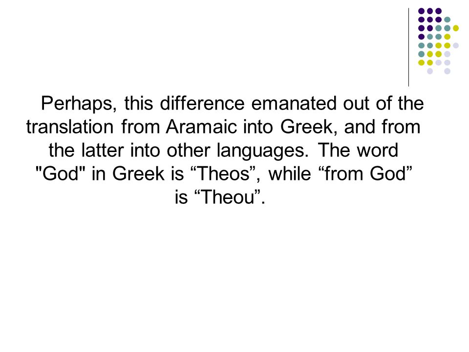Perhaps, this difference emanated out of the translation from Aramaic into Greek, and from the latter into other languages.
