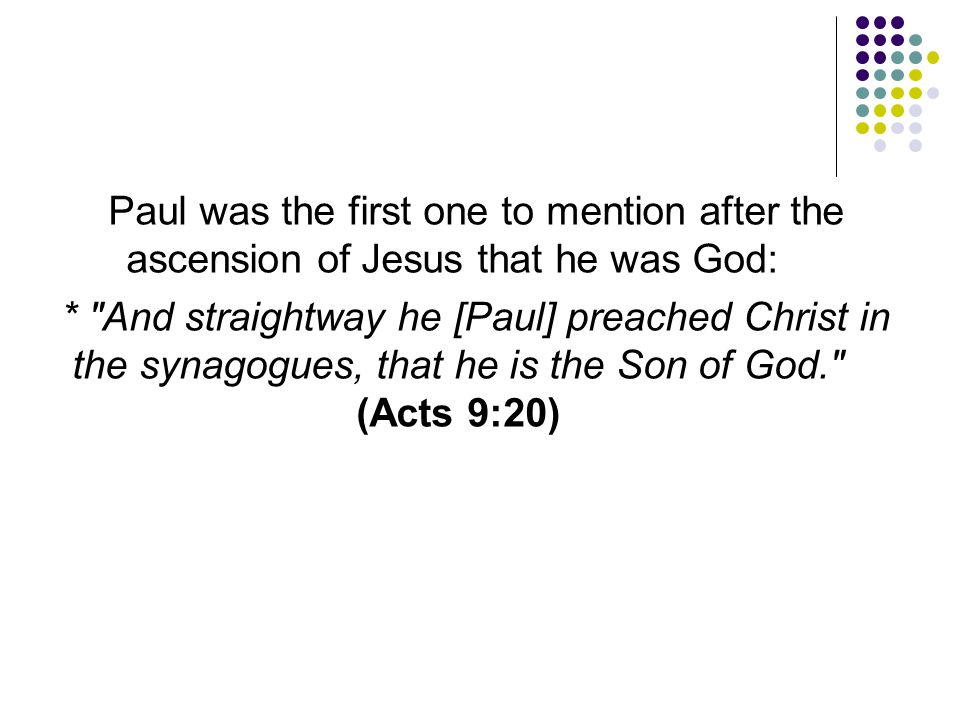 Paul was the first one to mention after the ascension of Jesus that he was God: