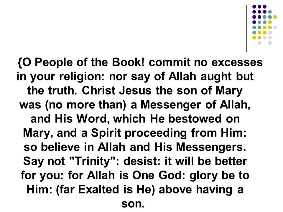 {O People of the Book. commit no excesses in your religion: nor say of Allah aught but the truth.