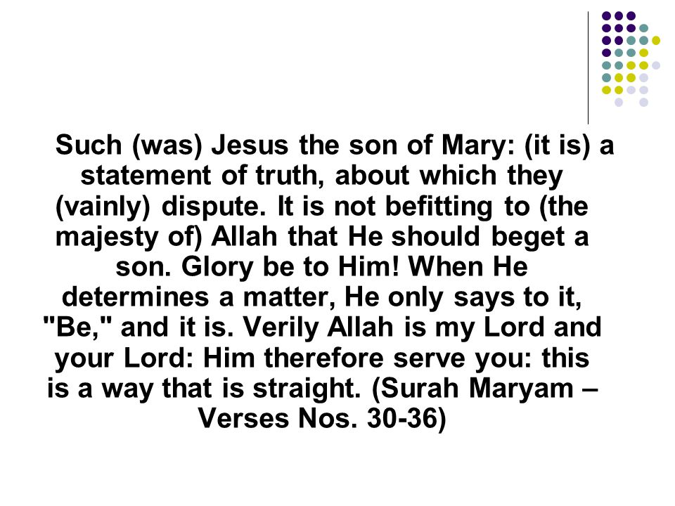 Such (was) Jesus the son of Mary: (it is) a statement of truth, about which they (vainly) dispute.