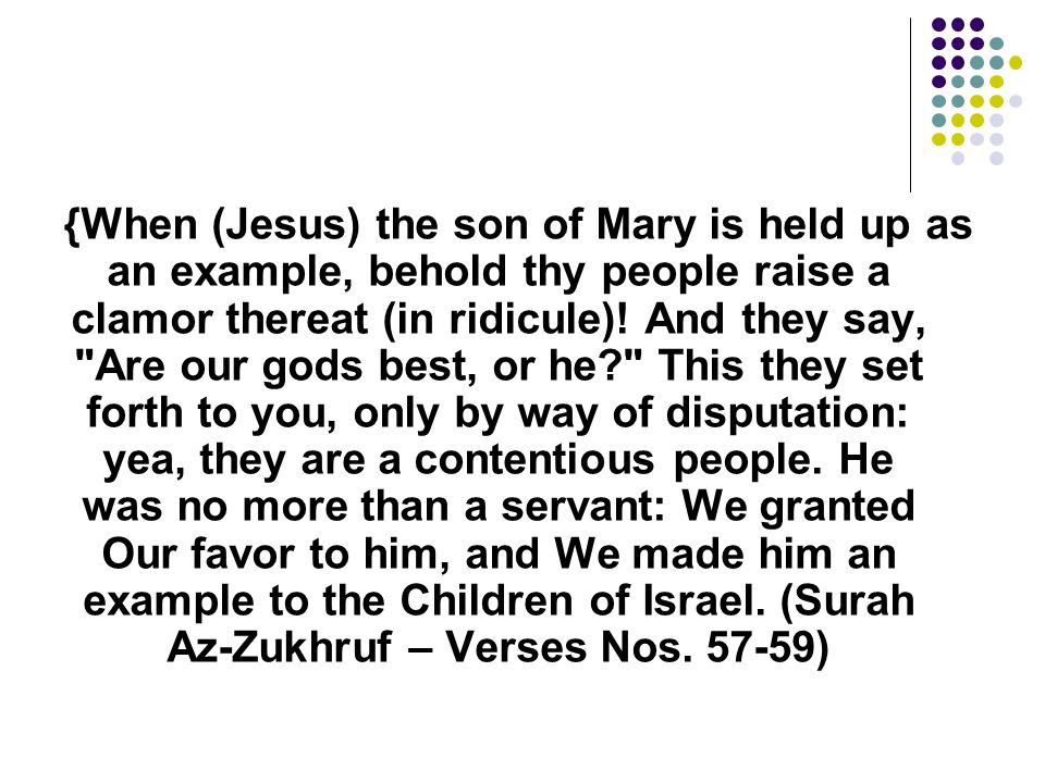 {When (Jesus) the son of Mary is held up as an example, behold thy people raise a clamor thereat (in ridicule).