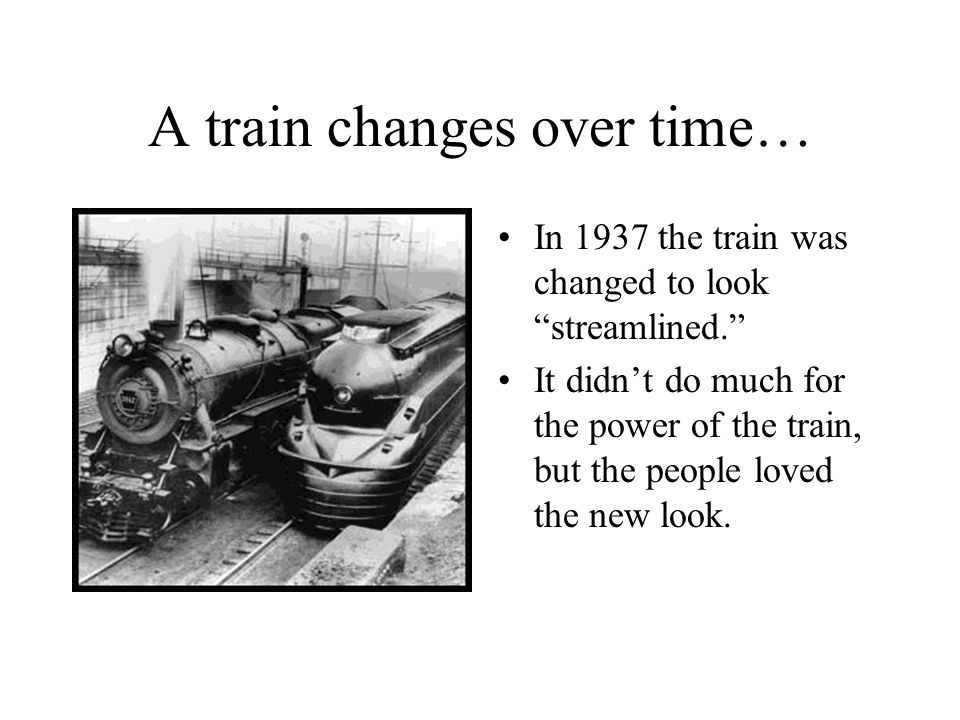 A train changes over time…