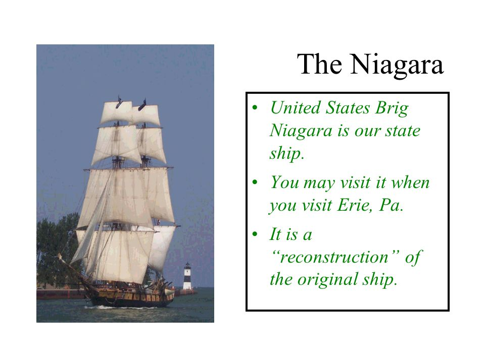 The Niagara United States Brig Niagara is our state ship.