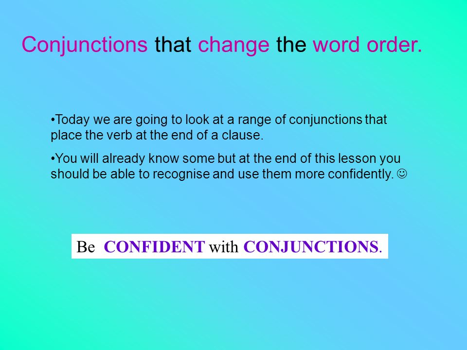 Conjunctions that change the word order.