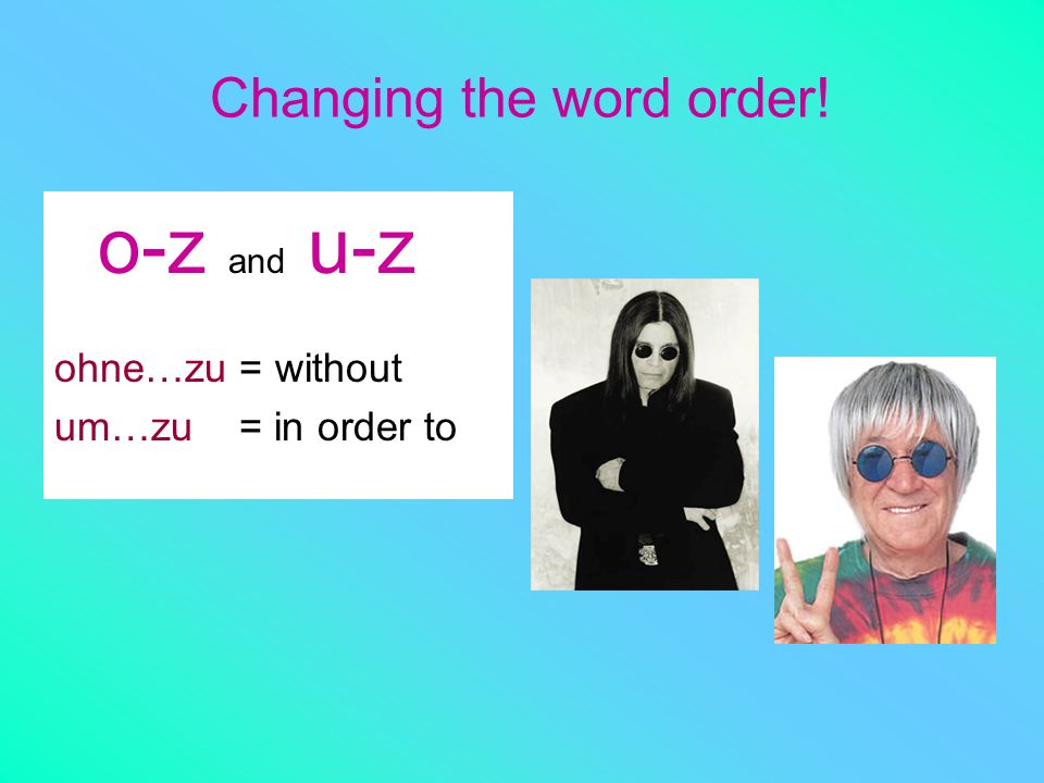 Changing the word order!