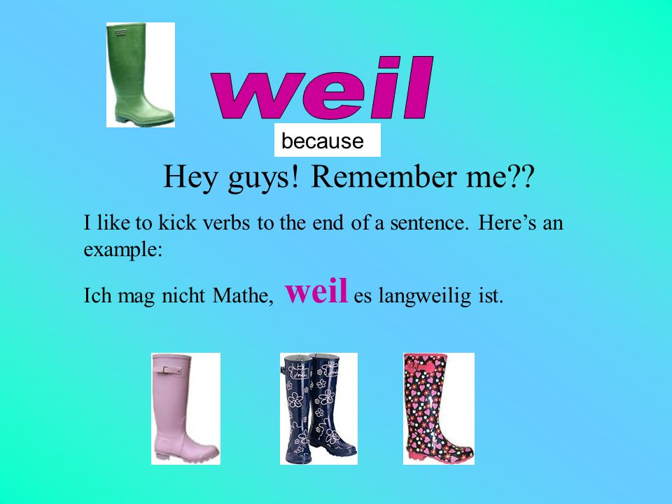 weil Hey guys! Remember me because