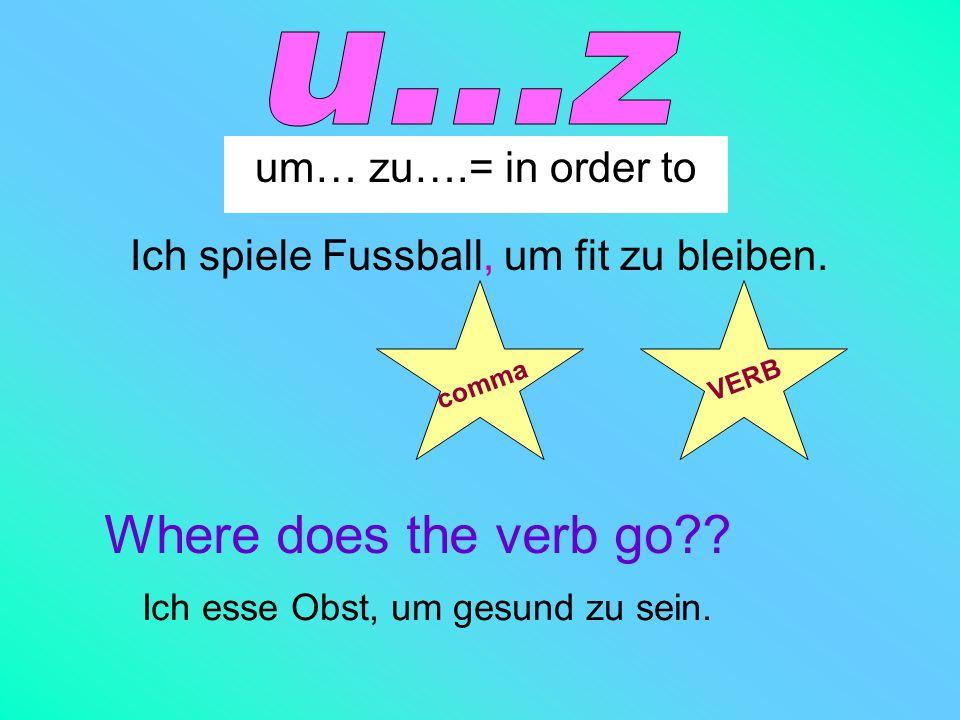 u...z Where does the verb go um… zu….= in order to