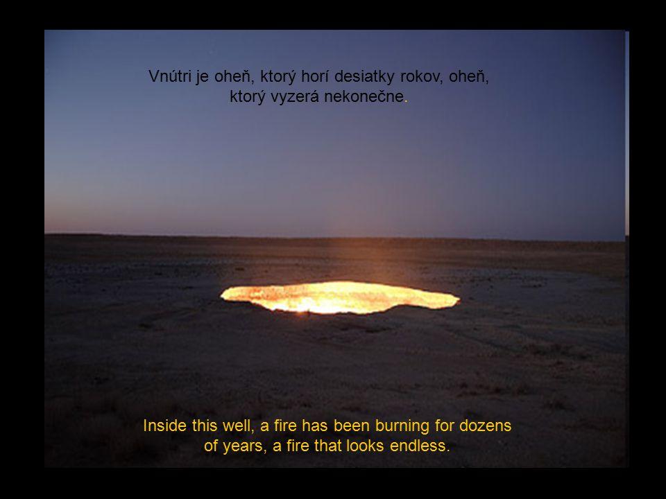 Vnútri je oheň, ktorý horí desiatky rokov, oheň, ktorý vyzerá nekonečne.