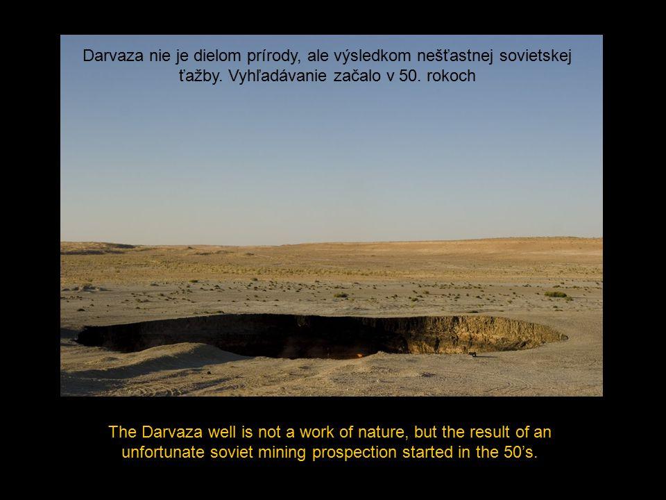 Darvaza nie je dielom prírody, ale výsledkom nešťastnej sovietskej ťažby. Vyhľadávanie začalo v 50. rokoch