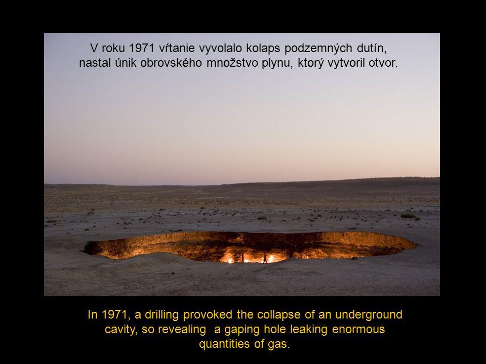 V roku 1971 vŕtanie vyvolalo kolaps podzemných dutín, nastal únik obrovského množstvo plynu, ktorý vytvoril otvor.