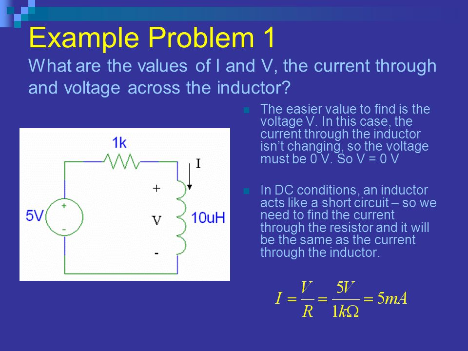 Example Problem 1 What are the values of I and V, the current through and voltage across the inductor