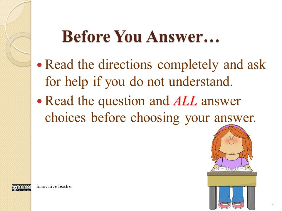 Before You Answer… Read the directions completely and ask for help if you do not understand.