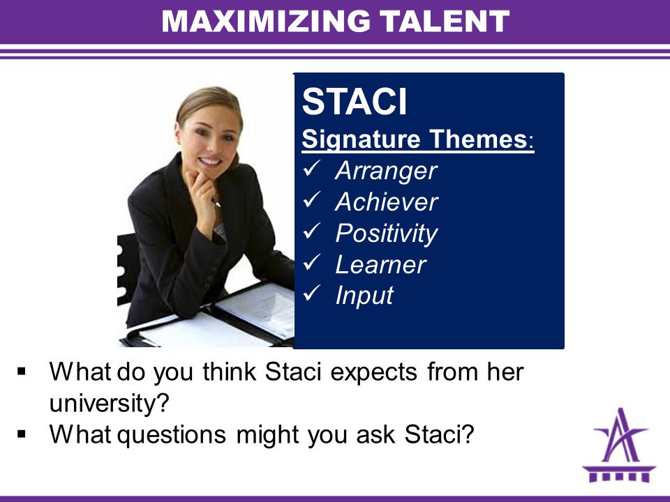 STACI MAXIMIZING TALENT Signature Themes: Arranger Achiever Positivity