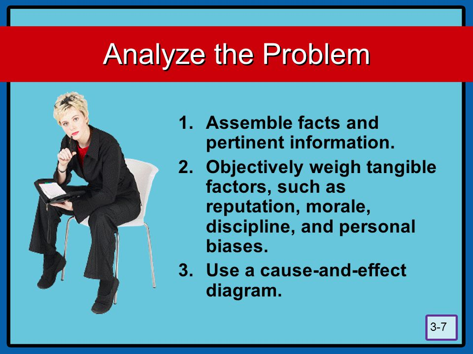 Analyze the Problem Assemble facts and pertinent information.