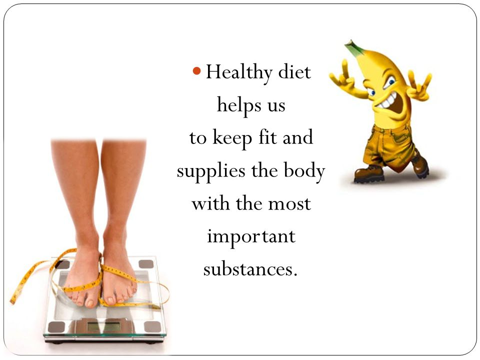 Healthy diet helps us to keep fit and supplies the body with the most important substances.