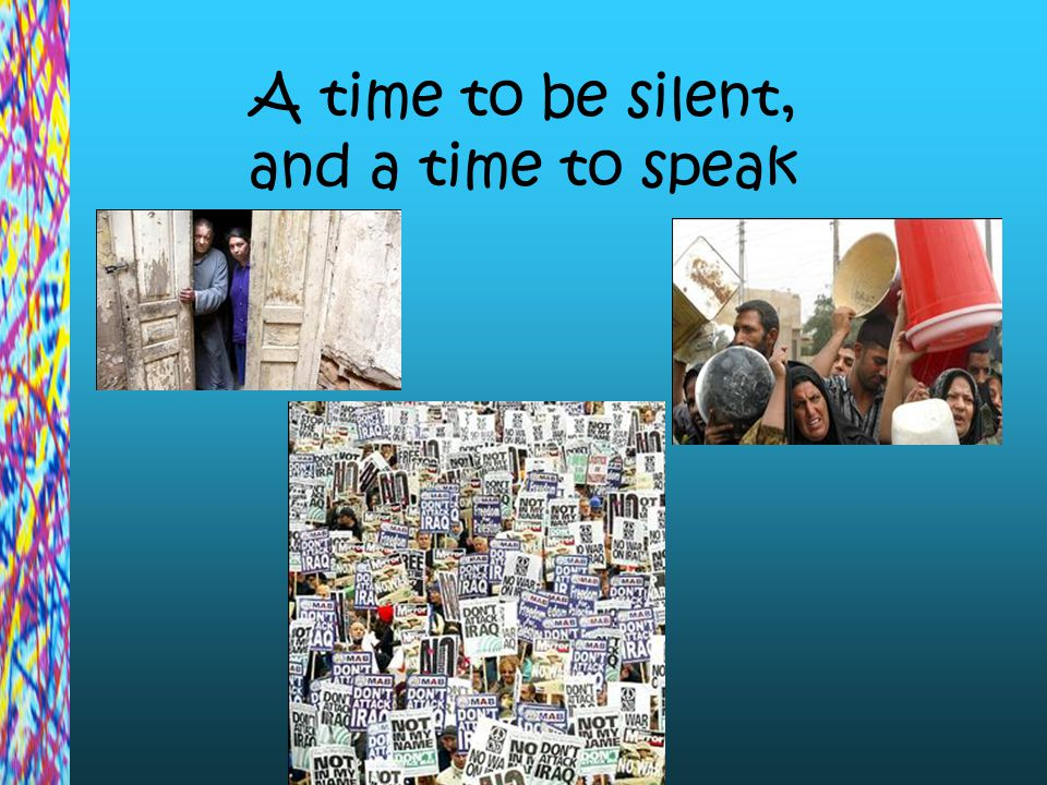A time to be silent, and a time to speak