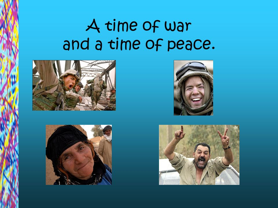 A time of war and a time of peace.
