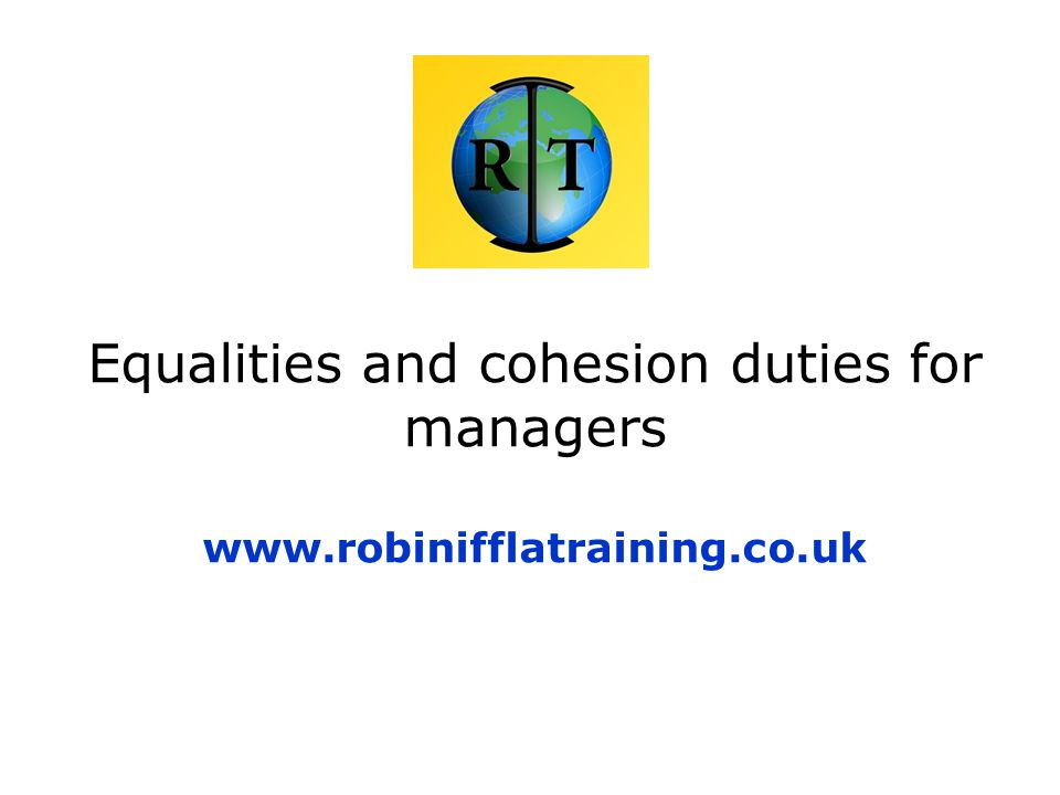 Equalities and cohesion duties for managers www.robinifflatraining.co.uk